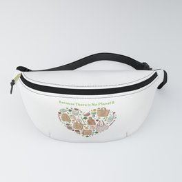 Because There is No Planet B Earth Day Fanny Pack
