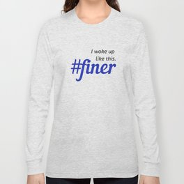 I woke up like this. #finer Long Sleeve T-shirt