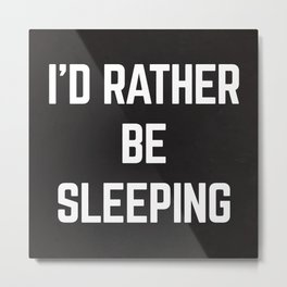 Rather Be Sleeping Funny Quote Metal Print