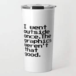 I Went Outside Once. The Graphics Weren't That Good. Travel Mug