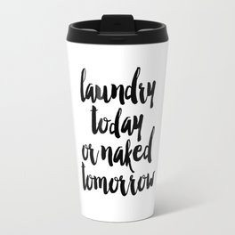 Funny Laundry Today Or Naked Tomorrow Laundry Funny Quote Funny Wall Art Bathroom Decor Shower Quote Travel Mug
