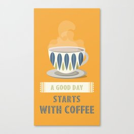 A Good Day Starts with Cofee Canvas Print