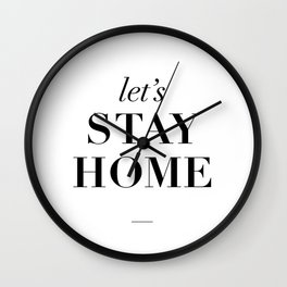 Let's Stay Home Black and White Home Sweet Home Typography Quote Poster Valentine Gift for Her Wall Clock