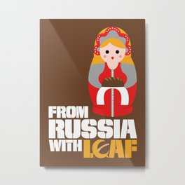 from Russia with loaf Metal Print