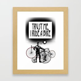 Trust me, I ride a Bike Framed Art Print