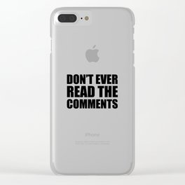 Don't Ever Read The Comments Clear iPhone Case