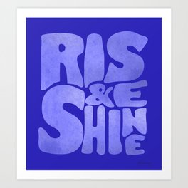 Rise and Shine - blue typography Art Print
