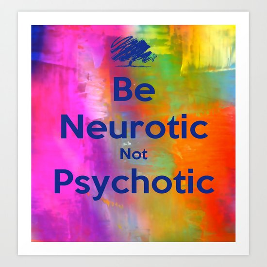 Be Neurotic Art Print