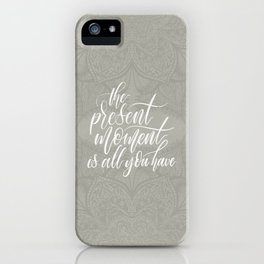 Present Moment Handlettered Quote with Mandala | Mindfulness | Greige iPhone Case