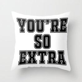 You're so extra Throw Pillow
