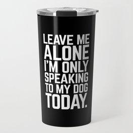 Speaking To My Dog Funny Quote Travel Mug