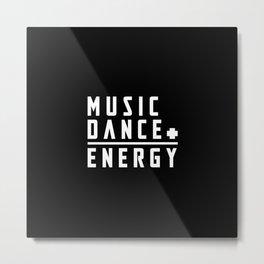 Music plus dance is energy Metal Print