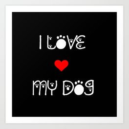 I love my dog quote Art Print