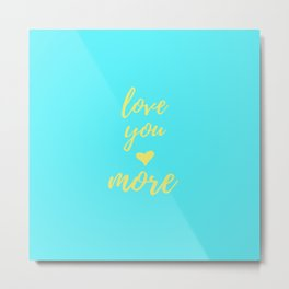 Love You More - Teal Metal Print