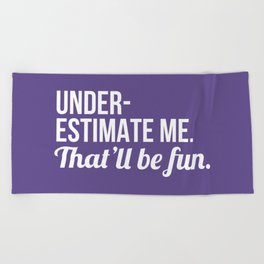 Underestimate Me That'll Be Fun (Ultra Violet) Beach Towel