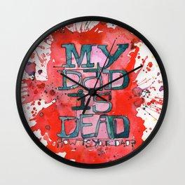 MY DAD IS DEAD Wall Clock