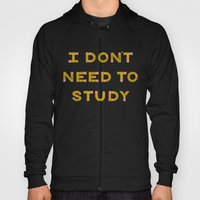 I Don't Need To Study Hoody