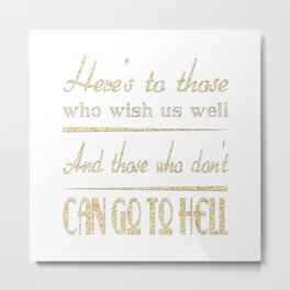 "Here's to those that wish us well - seinfeld quote ""The Little Kicks"" Metal Print"
