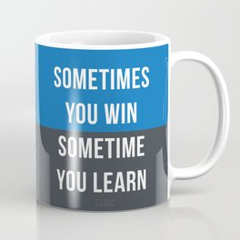 Sometimes You Win Sometimes You Learn Coffee Mug