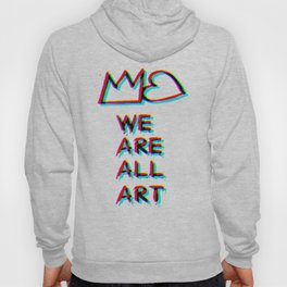 WE are ALL art!:)  Hoody
