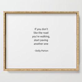 If you do not like the road you are walking start paving another one Serving Tray
