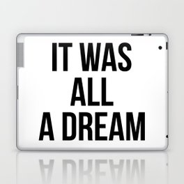 It was all a dream Laptop & iPad Skin