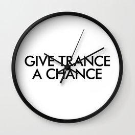 Give Trance A Chance Wall Clock