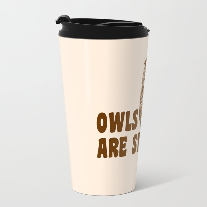 Owls Are Stupid Travel Mug