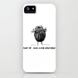 Hair up - mom mode activated iPhone Case