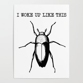I Woke Up Like This - Gregor Samsa Poster