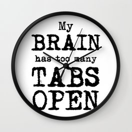 My Brain Has Too Many Tabs Open Wall Clock