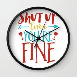 Shut Up Liver You're Fine Wall Clock