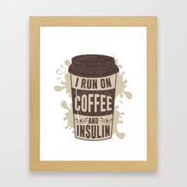 I Run On Coffee And Insulin Coffee Lover Espresso Design Framed Art Print