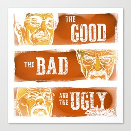 The Good, the Breaking Bad and the Ugly Canvas Print