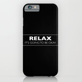 Relax: It's Going to be Okay. iPhone Case