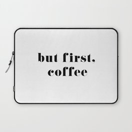 but first, coffee Laptop Sleeve
