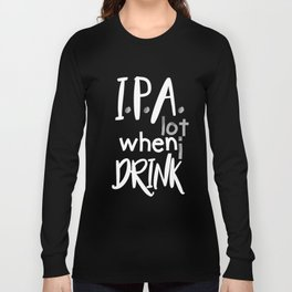 IPA Lot When I Drink Long Sleeve T-shirt