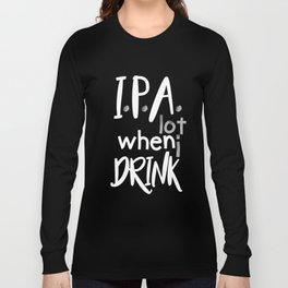 IPA Lot When I Drink Long Sleeve T-shirt