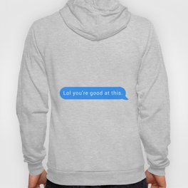 Lol you're good at this Hoody