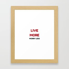 live more worry less Framed Art Print