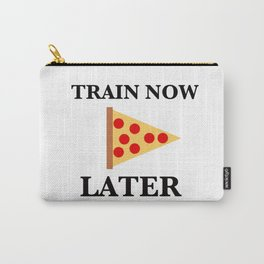 Train Now, Pizza Later (with Pizza Graphic) Carry-All Pouch