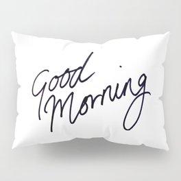 Good Morning! Pillow Sham