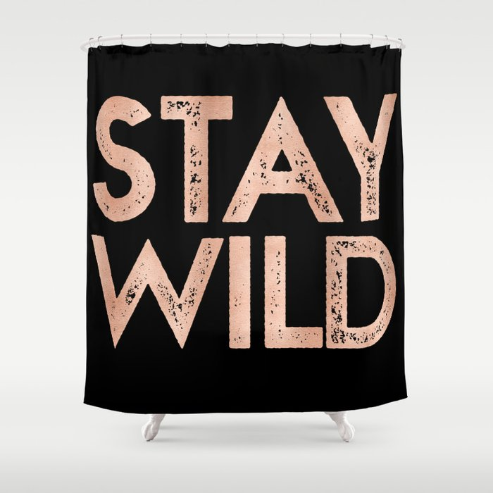 STAY WILD Rose Gold On Black Shower Curtain