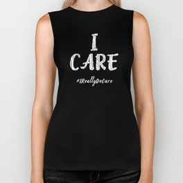Inspirational I Care Hashtag I Really Do Care Gift Idea Biker Tank