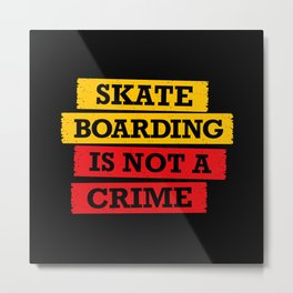 Skateboarding is not a crime Metal Print