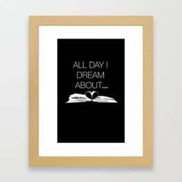 All Day I Dream About... Framed Art Print
