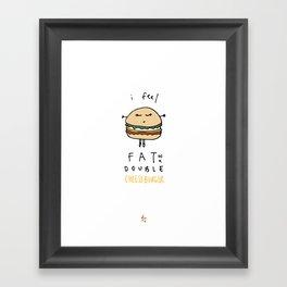 I Feel Fat as a Double Cheeseburger Framed Art Print