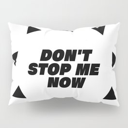 Don't stop me now - Queen lover Pillow Sham