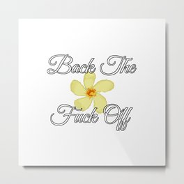 Back the Fuck Off [with Oleander] Metal Print
