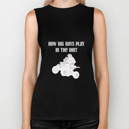 How Big Boys Play in the Dirt Four-Wheeling T-Shirt Biker Tank